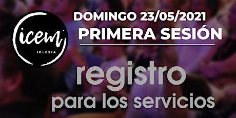 PRIMERA SESIÓN · Servicio del domingo 23 de mayo [9:30h a 10:30h] entradas