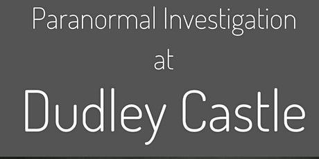 Paranormal Investigation at Dudley Castle tickets
