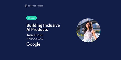 Webinar: Building Inclusive AI Products by Google Product Lead tickets
