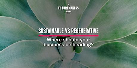 Sustainable vs Regenerative: Where should your business be heading? biglietti