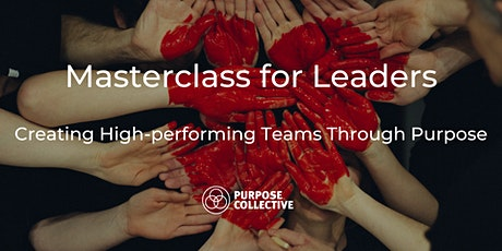 Creating High performing Teams through purpose: Masterclass for Leaders tickets