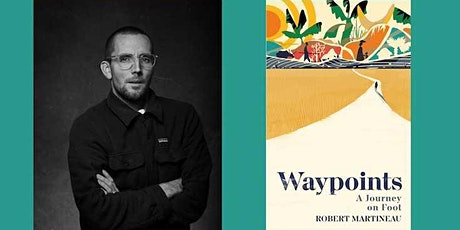 Waypoints:  A Journey on Foot by Robert Martineau tickets