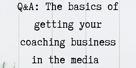 Q&A 'Getting your coaching business featured in the media' tickets