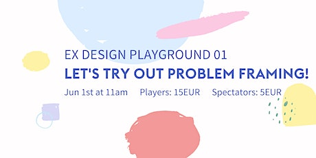 Employee Experience Design Playground 01: Let's try out Problem Framing! tickets