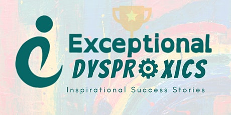 Exceptional Dyspraxics | Inspirational Dyspraxia Success Stories tickets