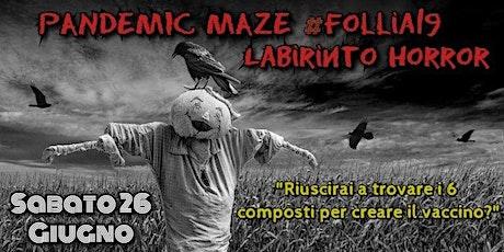 LABIRINTO HORROR - Pandemic Maze #Follia19 | Sabato 26 Giugno biglietti