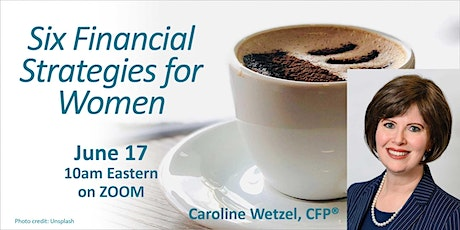 Six Financial Strategies for Women - Morning Coffee With Caroline tickets