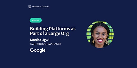 Webinar: Building Platforms as Part of a Large Org. by fmr Google PM tickets