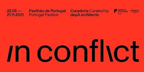"""""""In Conflit"""" Exhibition - Portugal Pavillion - BV2021 biglietti"""