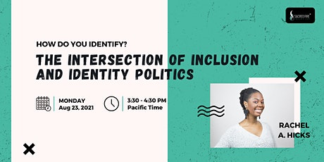 How Do You Identify? The Intersection of Inclusion and Identity tickets