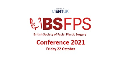 ENT UK British Society of Facial Plastic Surgery  Conference 2021 tickets