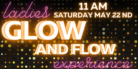 Ladies Glow and Flow Experience tickets