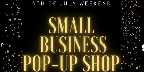 """4th of July Weekend """"Small Business Pop-UP Shop"""" tickets"""