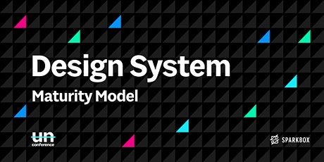 UnConference: Design System Maturity Model tickets
