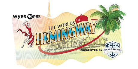 WYES THE WORLDS OF HEMINGWAY presented by Oscar J. Tolmas Charitable Trust tickets