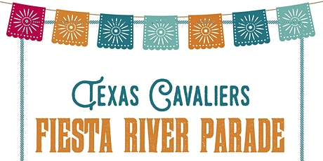 Texas Cavaliers Fiesta River Parade 2021 - Landry's Seafood House tickets