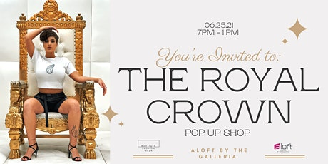 Aloft By The Galleria Presents: The Royal Crown Pop Up Shop tickets