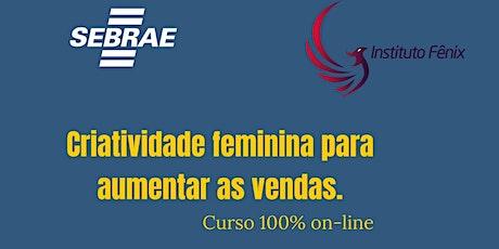 CURSO GRATUITO SEBRAE - CRIATIVIDADE FEMININA PARA AUMENTAR AS VENDAS entradas