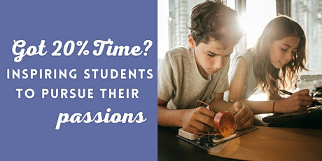 Got 20% Time? Inspiring Students to Pursue Their Passion tickets
