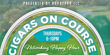 Cigars On Course Networking Happy Hour tickets