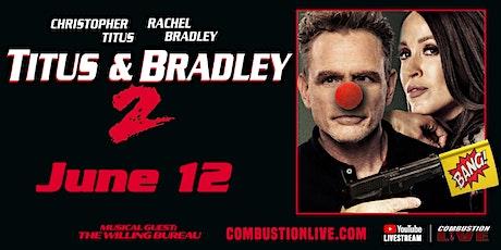 Titus & Bradley 2 tickets