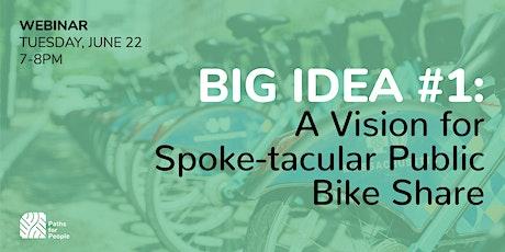 BIG IDEA #1 A Vision for Spoke-tacular Public Bike Share tickets
