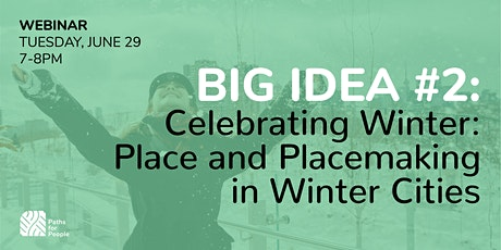 BIG IDEA #2 Celebrating Winter: Place and Placemaking in Winter Cities tickets