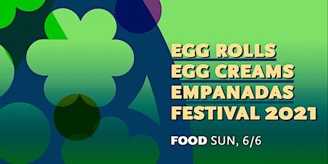 Egg Rolls, Egg Creams, and Empanadas Festival 2021: Celebrating Food tickets