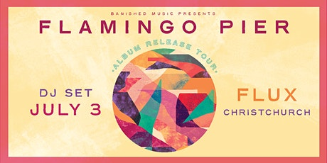 Flamingo Pier album release show CHRISTCHURCH (DJ Set) tickets