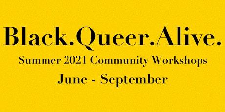 Black.Queer.Alive. Summer 2021 Community Workshops tickets