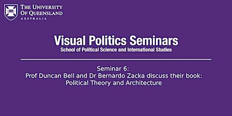 UQ Visual Politics Seminar: Prof Duncan Bell and Dr Bernardo Zacka tickets