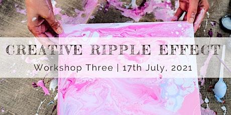 Creative Ripple Effect - Workshop Three tickets