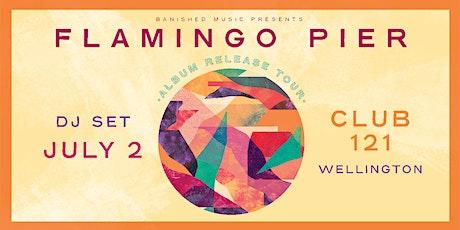 Flamingo Pier album release show WELLINGTON (DJ Set) tickets