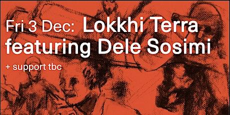 Lokkhi Terra with Dele Sosimi + support tickets