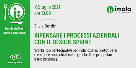 Lunch & Learn - Ripensare i processi aziendali con il Design Sprint biglietti