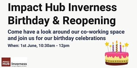 Impact Hub Inverness Birthday, Reopening Co-working Space and Open Day! tickets