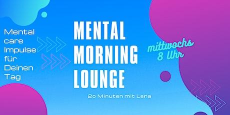 Mental Morning Lounge - 20 Minuten mental care mit Lena Tickets