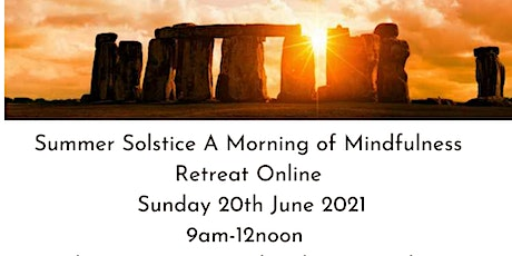 SUMMER SOLSTICE  MINDFULNESS MORNING RETREAT Online  Sunday 20th June 21 tickets