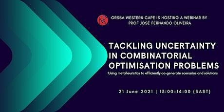 ORSSA | Tackling uncertainty in combinatorial optimisation problems tickets