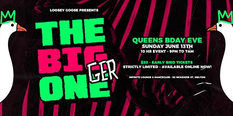 Loosey Goose presents THE BIGGER ONE • Queen's B'day Eve tickets