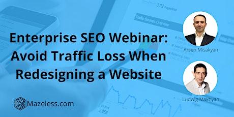 Enterprise SEO Webinar: Avoid Traffic Loss When Redesigning a Website tickets