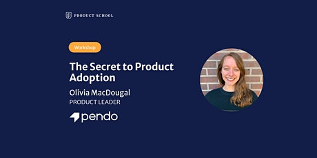 Workshop: The Secret to Product Adoption by Pendo Product Leader tickets