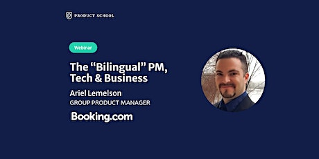 """Webinar: The """"Bilingual"""" PM, Tech & Business by fmr Booking.com Group PM tickets"""