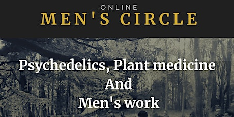 Psychedelics, Plant Medicine and Men's work tickets