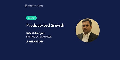 Webinar: Product-Led Growth by Atlassian Sr Product Manager tickets