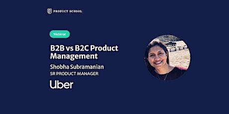 Webinar: B2B vs B2C Product Management by Uber Sr PM tickets
