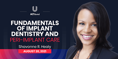 ACT Dental - Fundamentals of Implant Dentistry and Peri-Implant Care tickets