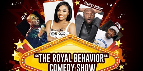 The Royal Behavior Comedy Show  Hosted By Kelly Kellz tickets