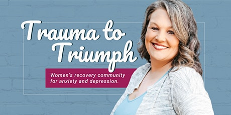 Trauma to Triumph: Women's Recovery Community for Anxiety and Depression tickets