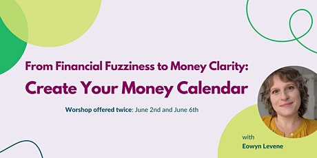 From Financial Fuzziness to Money Clarity: Create Your Money Calendar tickets